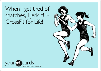 When I get tired of snatches, I jerk it! %7E CrossFit for Life!