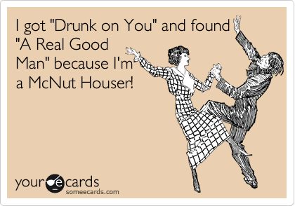 """I got """"Drunk on You"""" and found """"A Real Good Man"""" because I'm a McNut Houser!"""