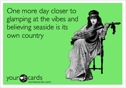 One more day closer to glamping at the vibes and believing seaside is its own country