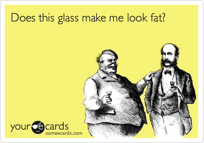 Does this glass make me look fat?