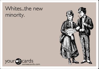 Whites...the new minority.