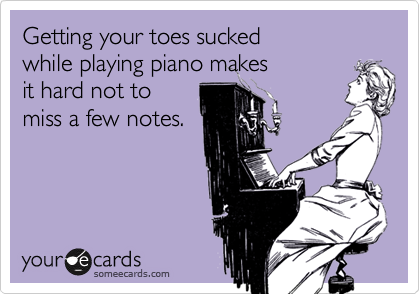 Getting your toes sucked while playing piano makes  it hard not to  miss a few notes.
