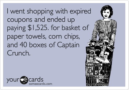 I went shopping with expired coupons and ended up  paying %241,525. for basket of paper towels, corn chips, and 40 boxes of Captain Crunch.