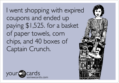 I went shopping with expired coupons and ended up paying %241,525. for a basket of paper towels, corn chips, and 40 boxes of Captain Crunch.