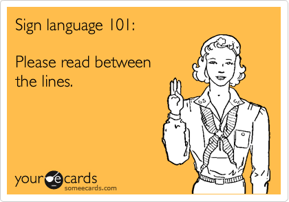 Sign language 101:  Please read between  the lines.