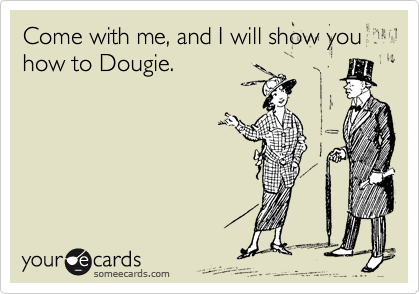 Come with me, and I will show you how to Dougie.