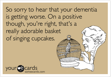 So sorry to hear that your dementia is getting worse. On a positive though, you're right, that's a really adorable basket of singing cupcakes.