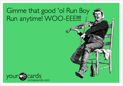 Gimme that good 'ol Run Boy Run anytime! WOO-EEE!!!!