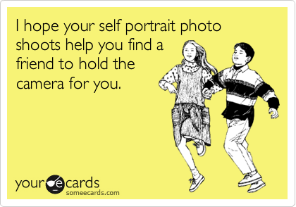 I hope your self portrait photo shoots help you find a friend to hold the camera for you.