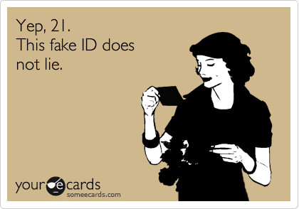 Yep, 21.  This fake ID does not lie.