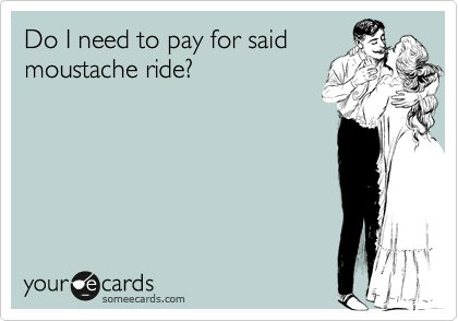 Do I need to pay for said moustache ride?