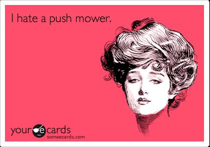 I hate a push mower.