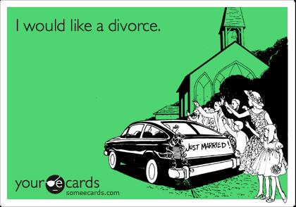 I would like a divorce.