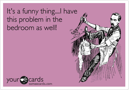 It's a funny thing....I have this problem in the bedroom as well!