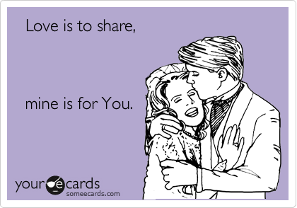 Love is to share,            mine is for You.