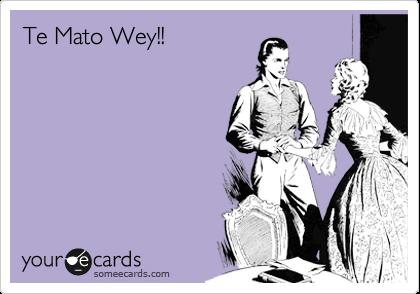 Te Mato Wey!!