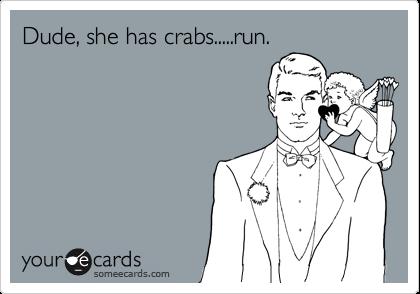 Dude, she has crabs.....run.