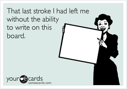 That last stroke I had left me without the ability to write on this board.
