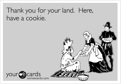 Thank you for your land.  Here, have a cookie.