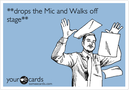 Drops The Mic And Walks Off Stage Reminders Ecard