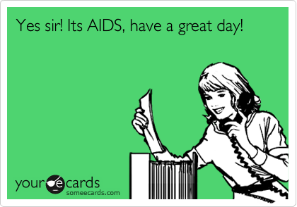 Yes sir! Its AIDS, have a great day!