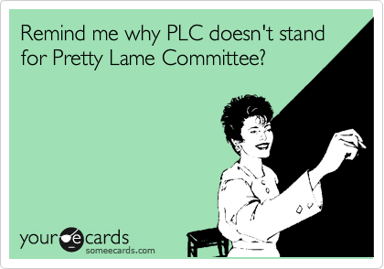 Remind me why PLC doesn't stand for Pretty Lame Committee?