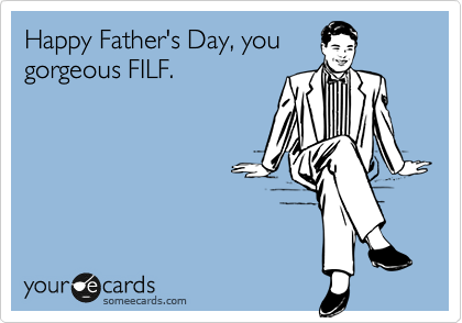 Happy Father's Day, you gorgeous FILF.