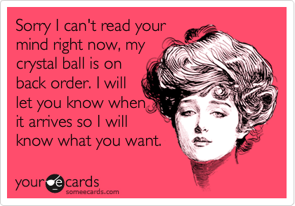 Sorry I can't read your mind right now, my crystal ball is on  back order. I will let you know when it arrives so I will  know what you want.