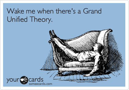Wake me when there's a Grand Unified Theory.