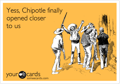 Yess, Chipotle finally opened closer to us