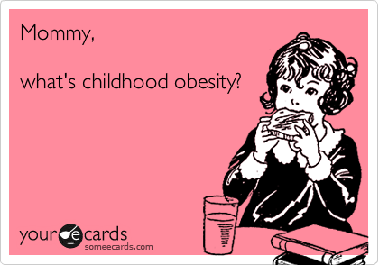Mommy,  what's childhood obesity?