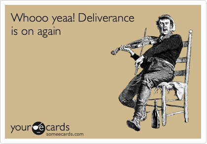 Whooo yeaa! Deliverance is on again