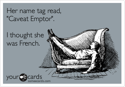 "Her name tag read, ""Caveat Emptor"".  I thought she was French."