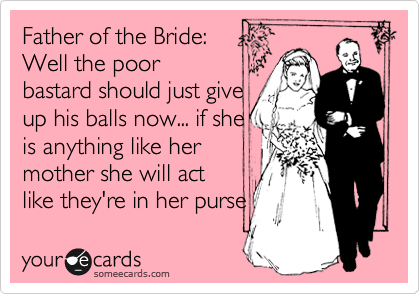 Funny Groom Sch Wedding Father Of The Bride Well Poor Should Just Give Up His