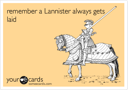 remember a Lannister always gets laid