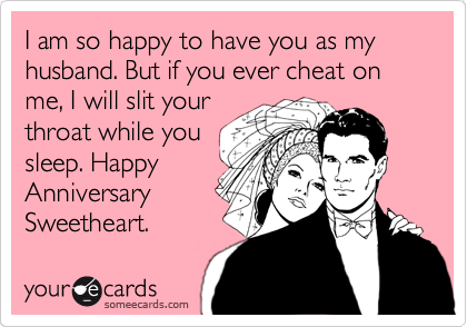 I Am So Happy To Have You As My Husband. But If You Ever Cheat