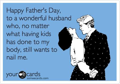 Happy Fathers Day To A Wonderful Husband Who No Matter What