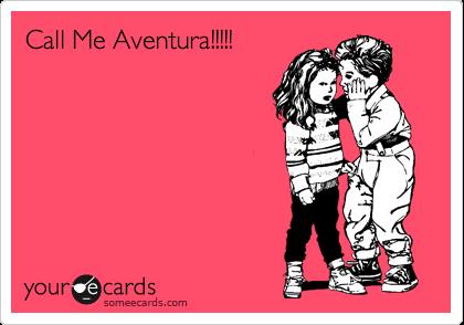 Call Me Aventura!!!!!