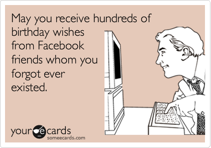 May you receive hundreds of birthday wishes from facebook friends may you receive hundreds of birthday wishes from facebook friends whom you forgot ever existed bookmarktalkfo Images