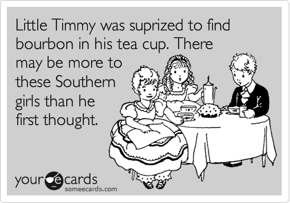 Little Timmy was suprized to find bourbon in his tea cup. There may be more to these Southern girls than he first thought.