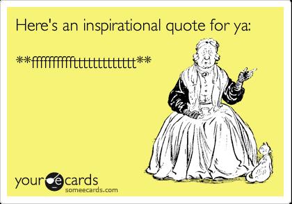 Here's an inspirational quote for ya:  **ffffffffffttttttttttttt**