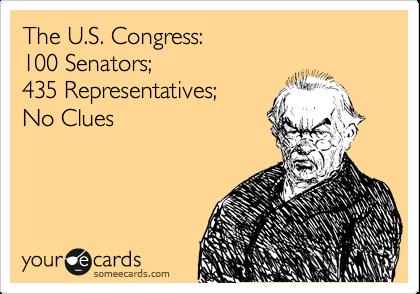 The U.S. Congress: 100 Senators;  435 Representatives; No Clues