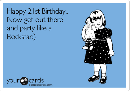 Happy 21st Birthday Now Get Out There And Party Like A Rockstar – 21st Birthday E Cards