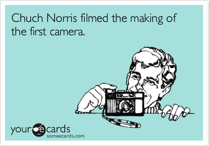 Chuch Norris filmed the making of the first camera.