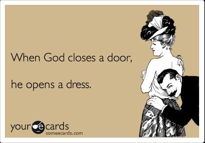 When God closes a door,  he opens a dress.