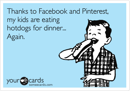 Thanks to Facebook and Pinterest, my kids are eating hotdogs for dinner... Again.
