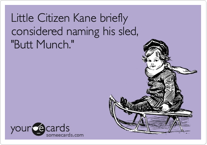"""Little Citizen Kane briefly considered naming his sled, """"Butt Munch."""""""