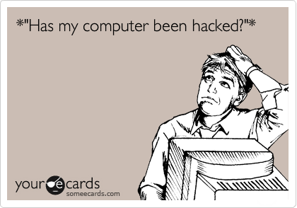 "*""Has my computer been hacked?""*"