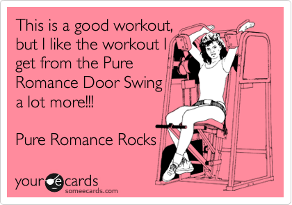 This is a good workout, but I like the workout I get from the Pure Romance Door Swing a lot more!!!  Pure Romance Rocks