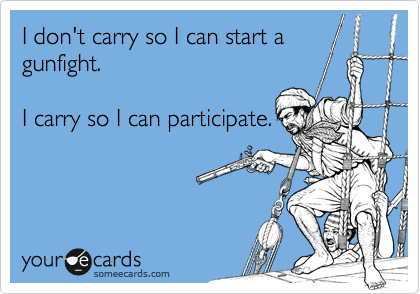 I don't carry so I can start a gunfight.  I carry so I can participate.